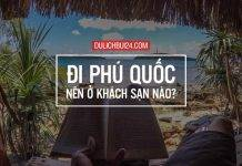 di-phu-quoc-nen-o-khach-san-nao-5-218x150