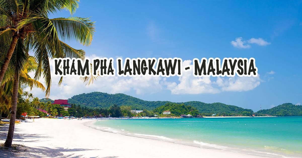kinh-nghiem-nhap-canh-malaysia-du-lich-langkawi-malaysia